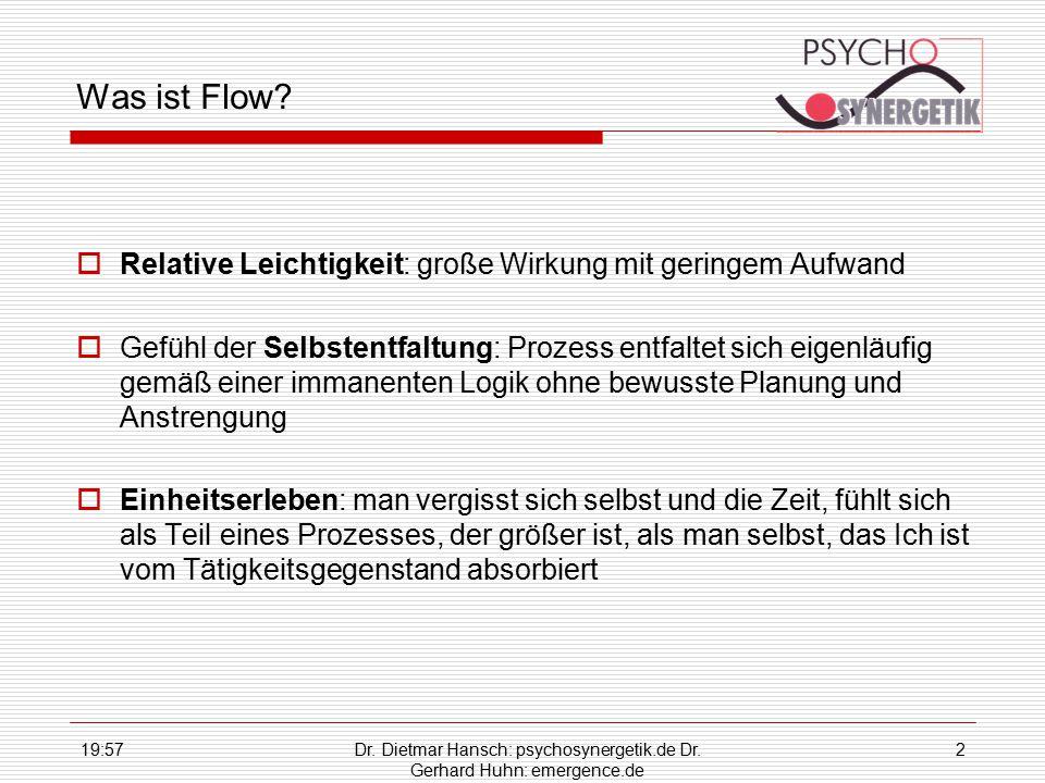 19:59Dr. Dietmar Hansch: psychosynergetik.de Dr. Gerhard Huhn: emergence.de 2 Was ist Flow?  Relative Leichtigkeit: große Wirkung mit geringem Aufwan