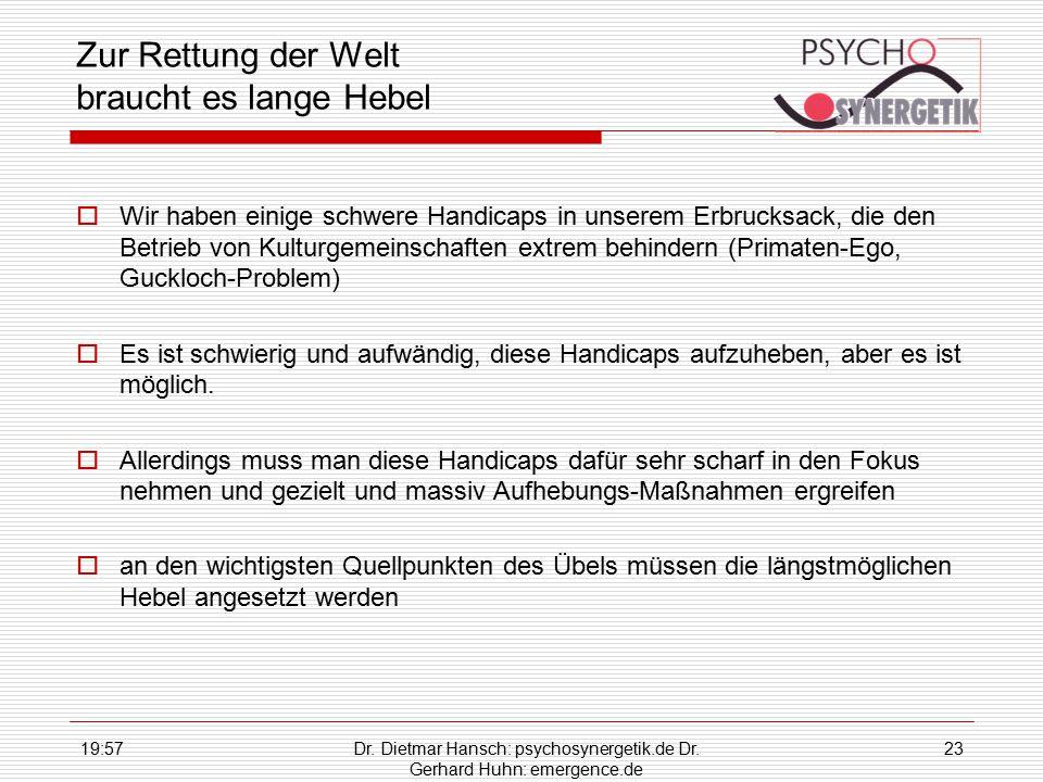 19:59Dr. Dietmar Hansch: psychosynergetik.de Dr. Gerhard Huhn: emergence.de 23 Zur Rettung der Welt braucht es lange Hebel  Wir haben einige schwere