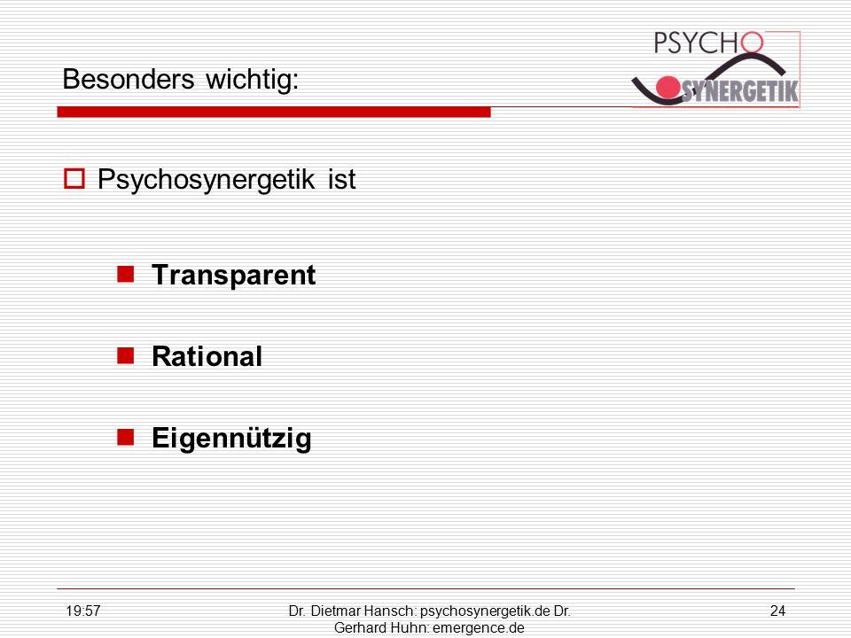 19:59Dr. Dietmar Hansch: psychosynergetik.de Dr. Gerhard Huhn: emergence.de 24 Besonders wichtig:  Psychosynergetik ist Transparent Rational Eigennüt