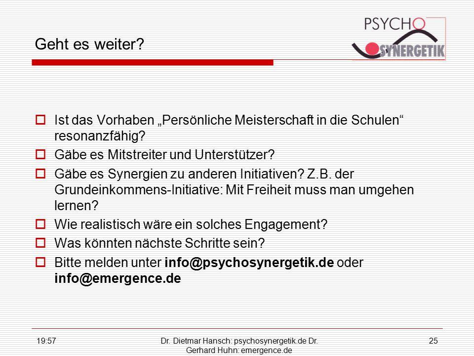 """19:59Dr. Dietmar Hansch: psychosynergetik.de Dr. Gerhard Huhn: emergence.de 25 Geht es weiter?  Ist das Vorhaben """"Persönliche Meisterschaft in die Sc"""