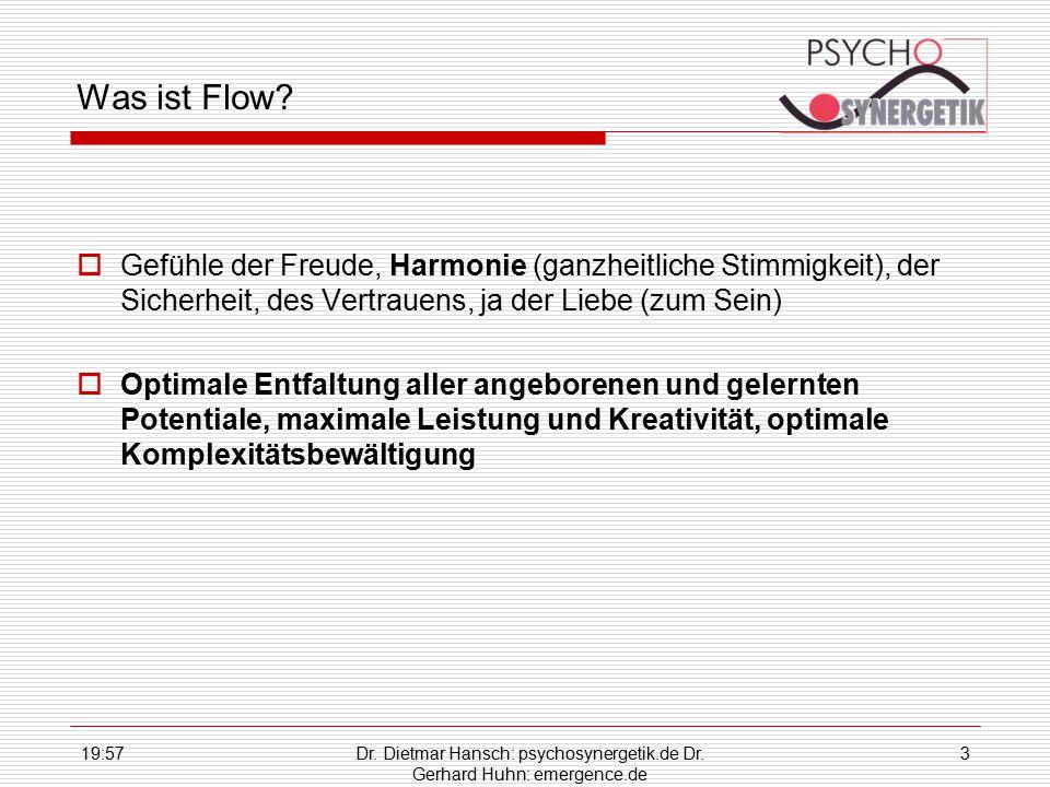 19:59Dr. Dietmar Hansch: psychosynergetik.de Dr. Gerhard Huhn: emergence.de 3 Was ist Flow?  Gefühle der Freude, Harmonie (ganzheitliche Stimmigkeit)