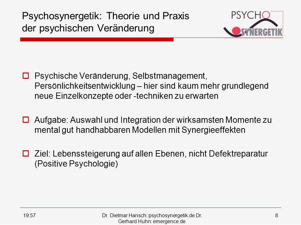 19:59Dr. Dietmar Hansch: psychosynergetik.de Dr. Gerhard Huhn: emergence.de 8 Psychosynergetik: Theorie und Praxis der psychischen Veränderung  Psych
