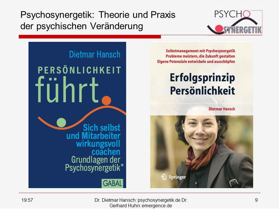 19:59Dr. Dietmar Hansch: psychosynergetik.de Dr. Gerhard Huhn: emergence.de 9 Psychosynergetik: Theorie und Praxis der psychischen Veränderung