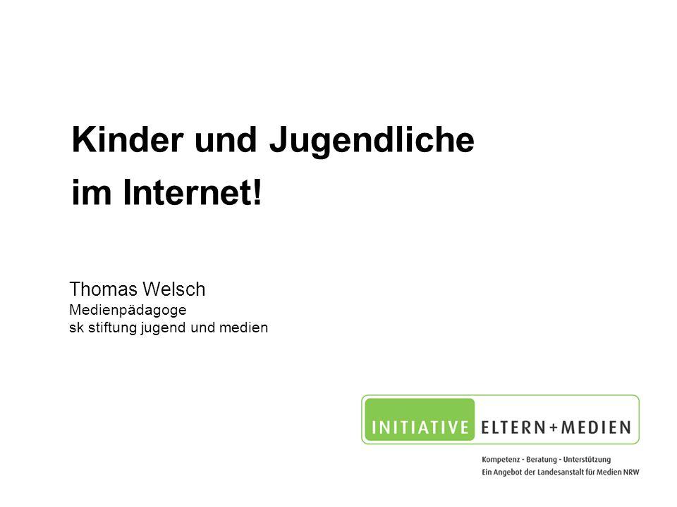 Kinder und Jugendliche im Internet! Thomas Welsch Medienpädagoge sk stiftung jugend und medien