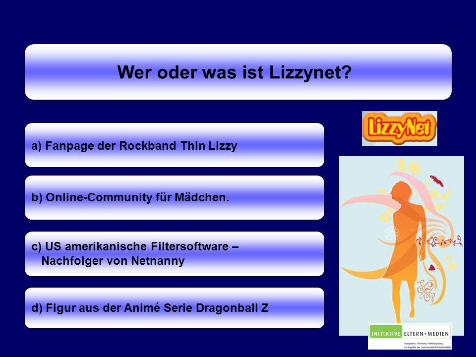 Wer oder was ist Lizzynet.a) Fanpage der Rockband Thin Lizzy b) Online-Community für Mädchen.