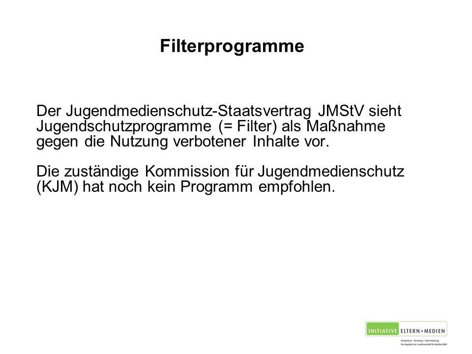 Filterprogramme Der Jugendmedienschutz-Staatsvertrag JMStV sieht Jugendschutzprogramme (= Filter) als Maßnahme gegen die Nutzung verbotener Inhalte vor.