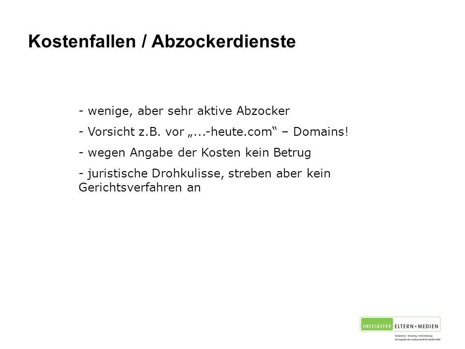 Kostenfallen / Abzockerdienste - wenige, aber sehr aktive Abzocker - Vorsicht z.B.