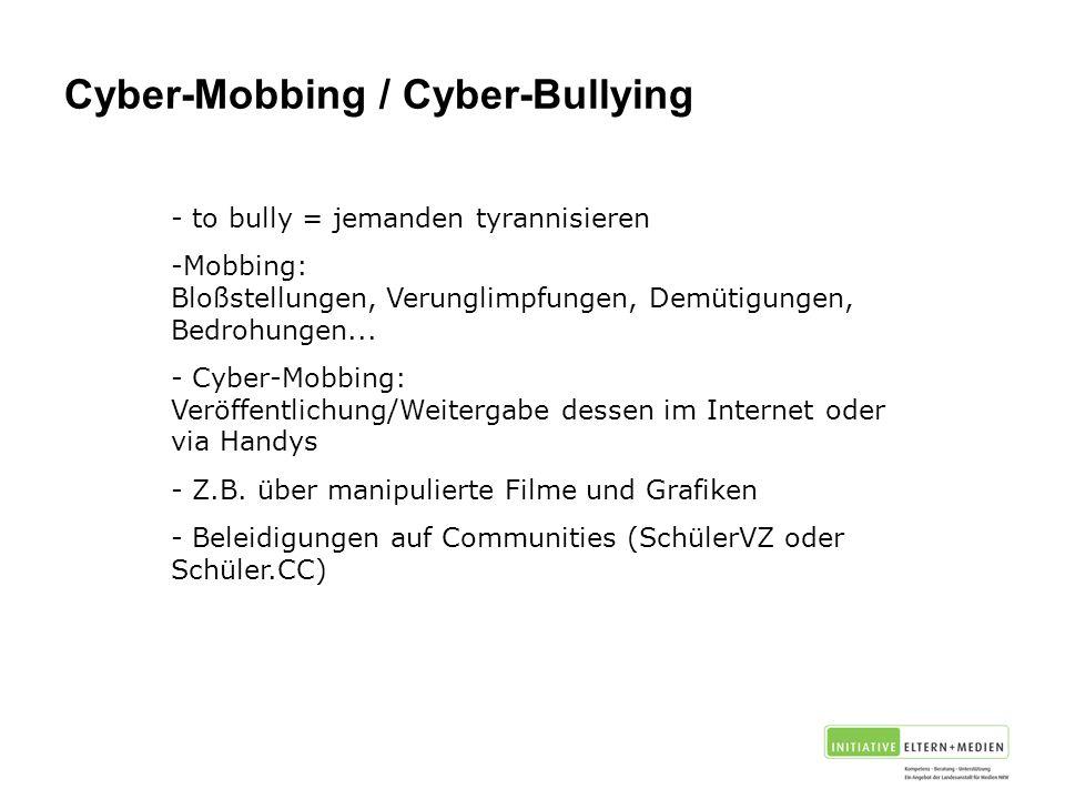 Cyber-Mobbing / Cyber-Bullying - to bully = jemanden tyrannisieren -Mobbing: Bloßstellungen, Verunglimpfungen, Demütigungen, Bedrohungen...
