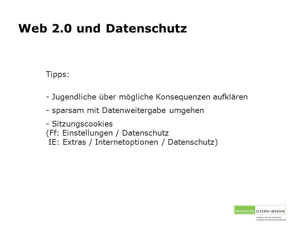 Tipps: - Jugendliche über mögliche Konsequenzen aufklären - sparsam mit Datenweitergabe umgehen - Sitzungscookies (Ff: Einstellungen / Datenschutz IE: Extras / Internetoptionen / Datenschutz)