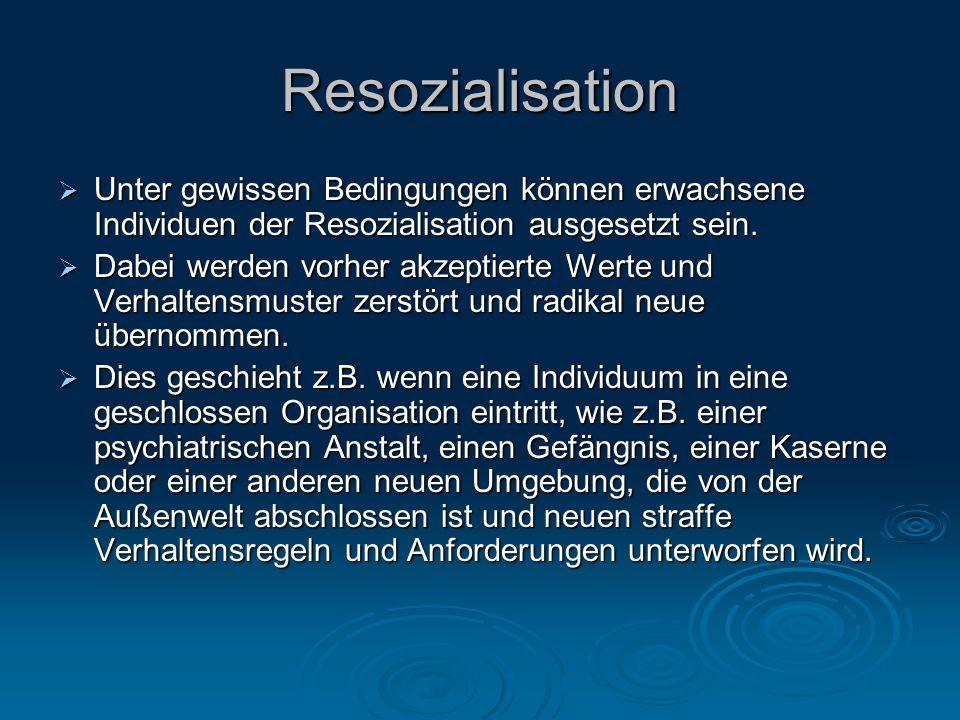 Resozialisation  Unter gewissen Bedingungen können erwachsene Individuen der Resozialisation ausgesetzt sein.  Dabei werden vorher akzeptierte Werte