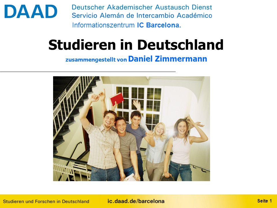 Studieren in Deutschland zusammengestellt von Daniel Zimmermann Seite 1 Informationszentrum IC Barcelona.