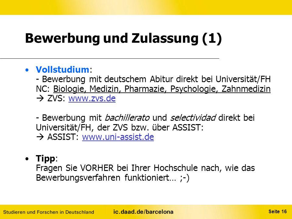 Seite 16 Vollstudium: - Bewerbung mit deutschem Abitur direkt bei Universität/FH NC: Biologie, Medizin, Pharmazie, Psychologie, Zahnmedizin  ZVS: www