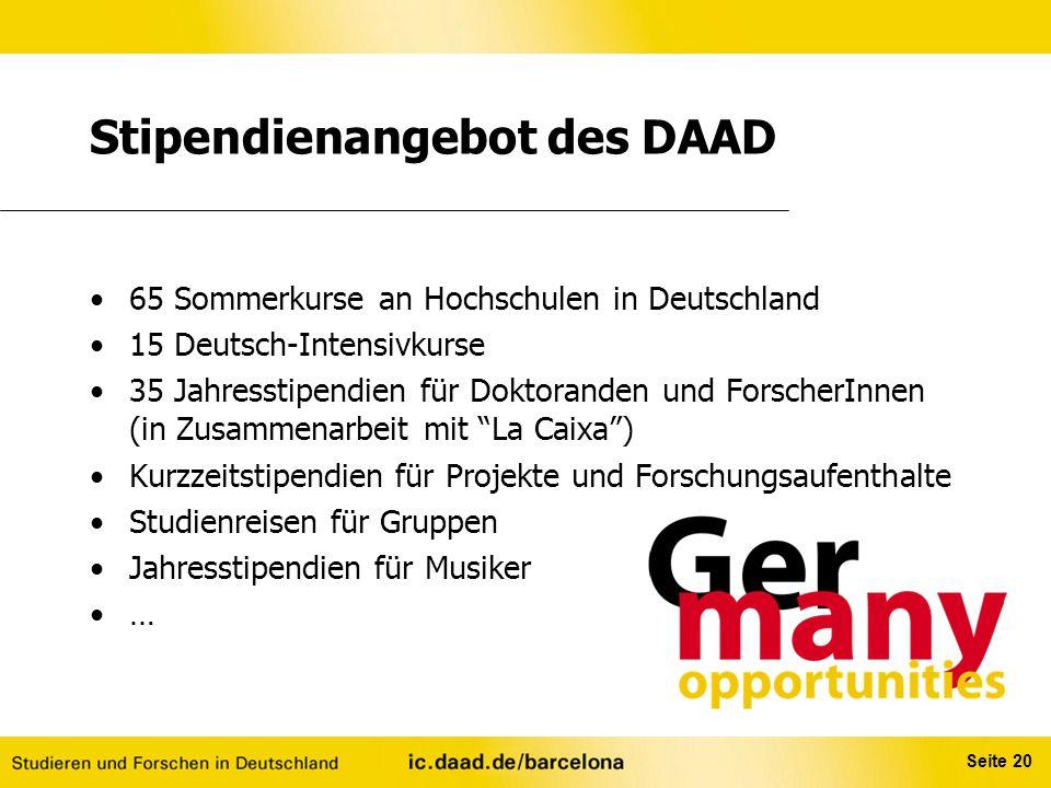 Seite 20 Stipendienangebot des DAAD 65 Sommerkurse an Hochschulen in Deutschland 15 Deutsch-Intensivkurse 35 Jahresstipendien für Doktoranden und Fors