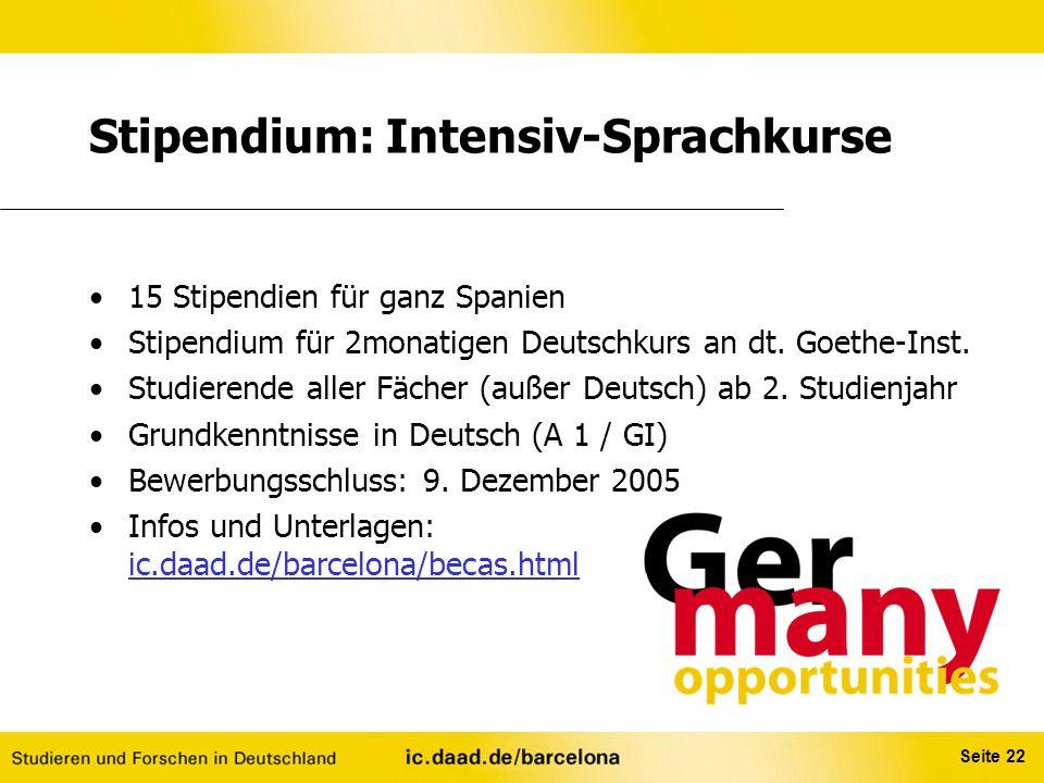 Seite 22 Stipendium: Intensiv-Sprachkurse 15 Stipendien für ganz Spanien Stipendium für 2monatigen Deutschkurs an dt. Goethe-Inst. Studierende aller F