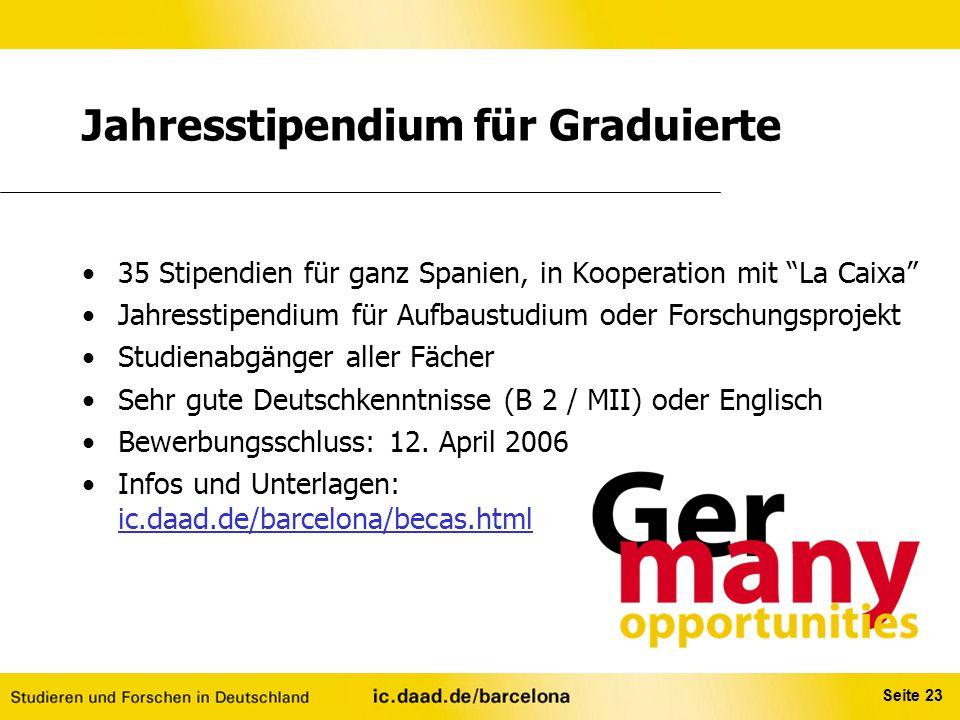 """Seite 23 Jahresstipendium für Graduierte 35 Stipendien für ganz Spanien, in Kooperation mit """"La Caixa"""" Jahresstipendium für Aufbaustudium oder Forschu"""
