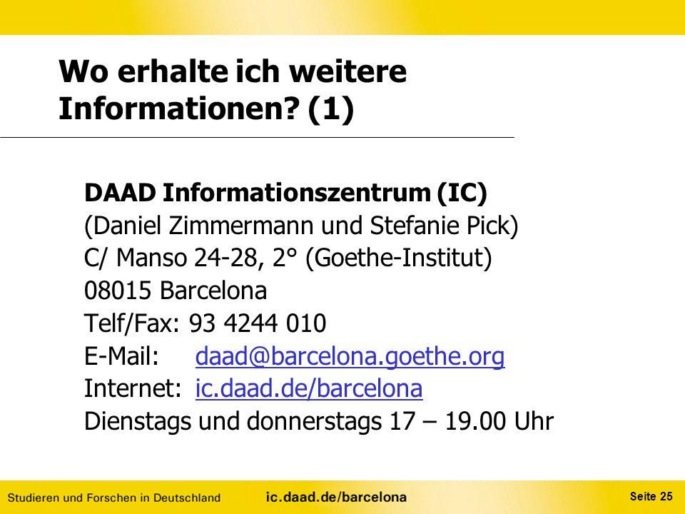 Seite 25 Wo erhalte ich weitere Informationen? (1) DAAD Informationszentrum (IC) (Daniel Zimmermann und Stefanie Pick) C/ Manso 24-28, 2° (Goethe-Inst