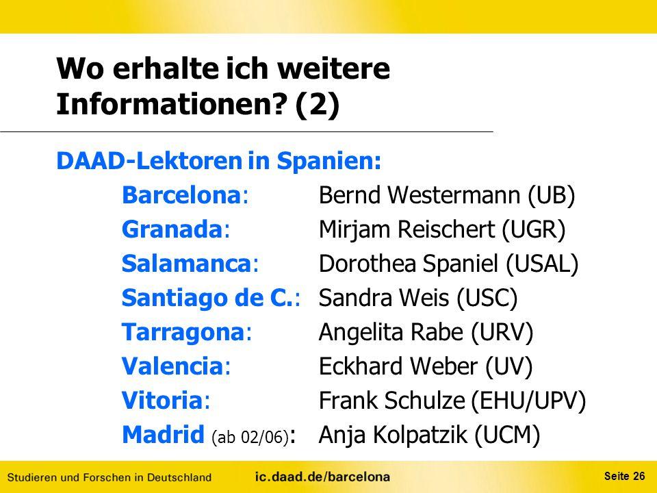 Seite 26 Wo erhalte ich weitere Informationen? (2) DAAD-Lektoren in Spanien: Barcelona: Bernd Westermann (UB) Granada: Mirjam Reischert (UGR) Salamanc