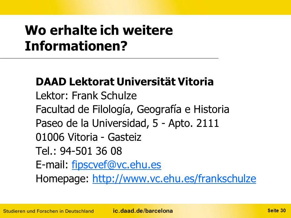 Seite 30 Wo erhalte ich weitere Informationen? DAAD Lektorat Universität Vitoria Lektor: Frank Schulze Facultad de Filología, Geografía e Historia Pas