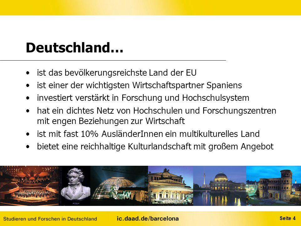 Seite 4 Deutschland… ist das bevölkerungsreichste Land der EU ist einer der wichtigsten Wirtschaftspartner Spaniens investiert verstärkt in Forschung
