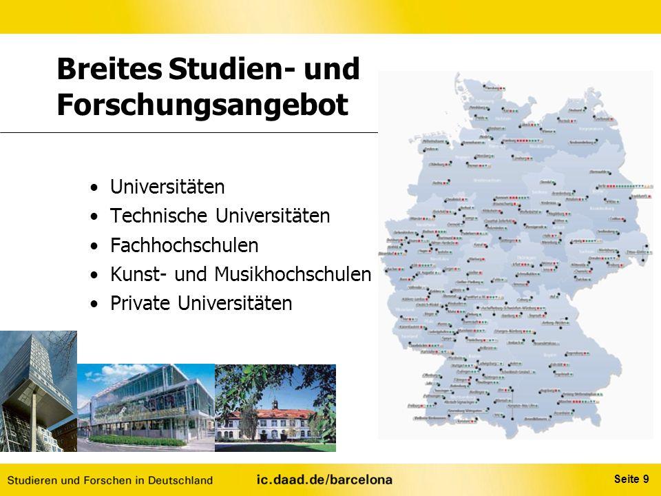 Seite 9 Breites Studien- und Forschungsangebot Universitäten Technische Universitäten Fachhochschulen Kunst- und Musikhochschulen Private Universitäte