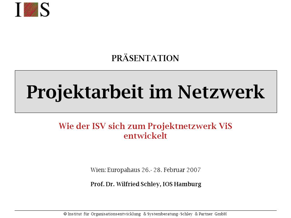  Institut für Organisationsentwicklung & SystemberatungSchley & Partner GmbH Prof. Dr. Wilfried Schley, IOS Hamburg Wie der ISV sich zum Projektnetzw