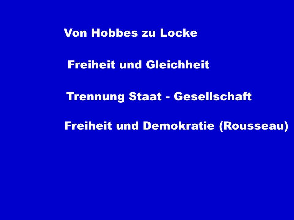 Von Hobbes zu Locke Freiheit und Gleichheit Trennung Staat - Gesellschaft Freiheit und Demokratie (Rousseau)