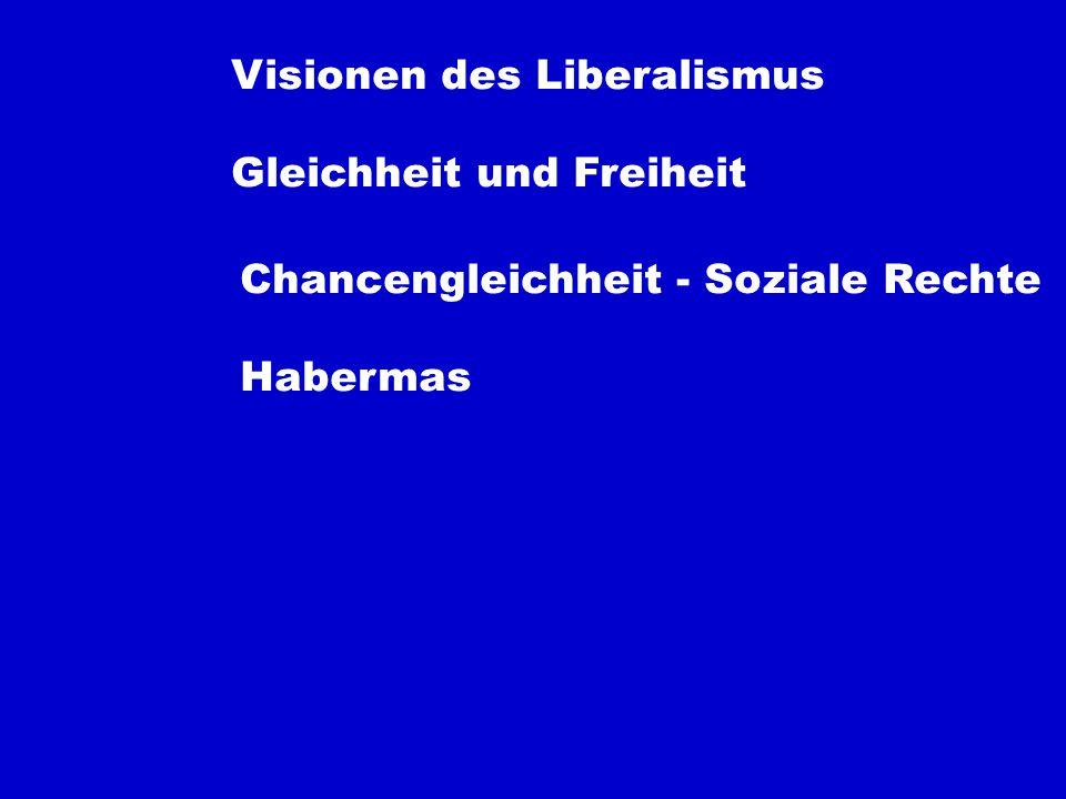 Visionen des Liberalismus Gleichheit und Freiheit Chancengleichheit - Soziale Rechte Habermas