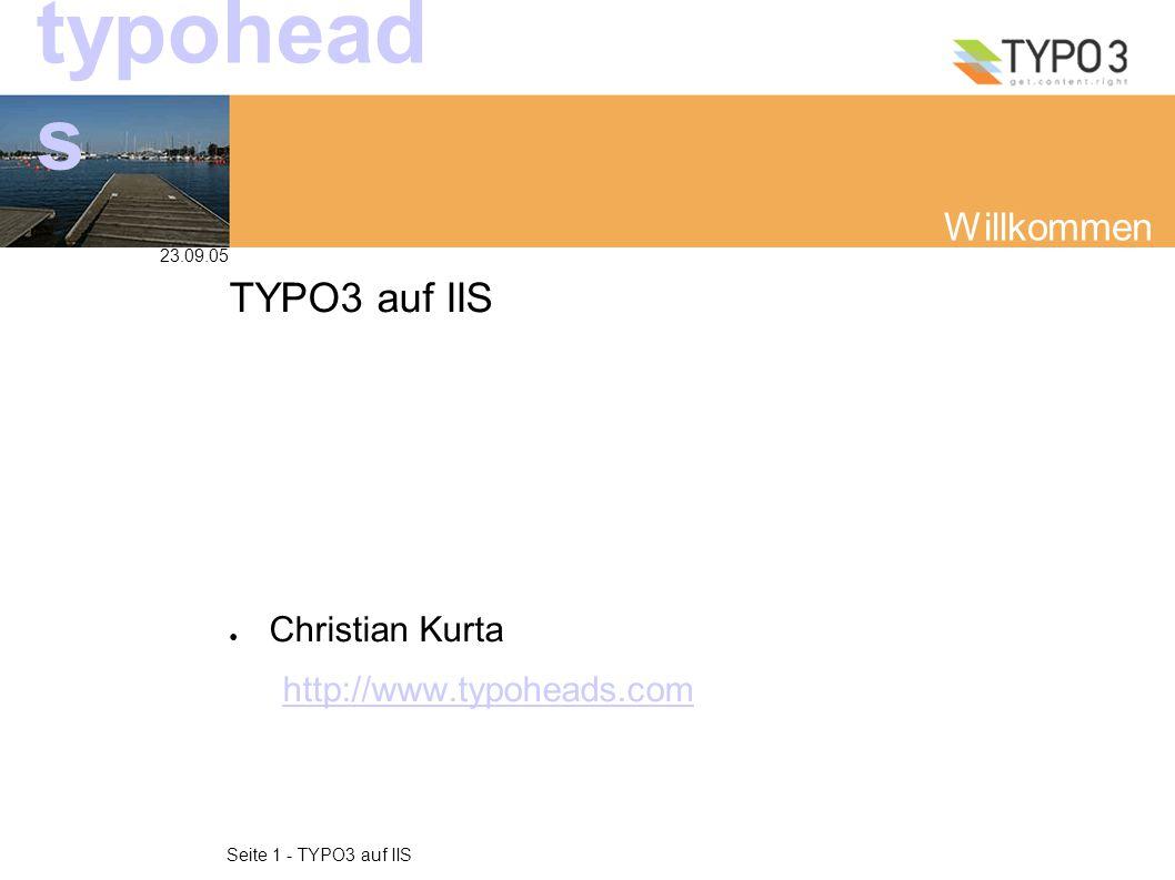 23.09.05 Seite 1 - TYPO3 auf IIS typohead s Willkommen TYPO3 auf IIS ● Christian Kurta http://www.typoheads.com