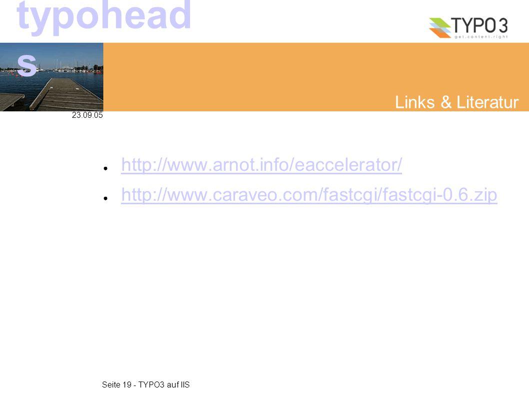 23.09.05 Seite 19 - TYPO3 auf IIS typohead s Links & Literatur ● http://www.arnot.info/eaccelerator/ http://www.arnot.info/eaccelerator/ ● http://www.caraveo.com/fastcgi/fastcgi-0.6.zip http://www.caraveo.com/fastcgi/fastcgi-0.6.zip