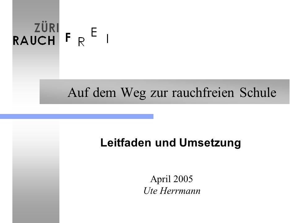 Auf dem Weg zur rauchfreien Schule Leitfaden und Umsetzung April 2005 Ute Herrmann