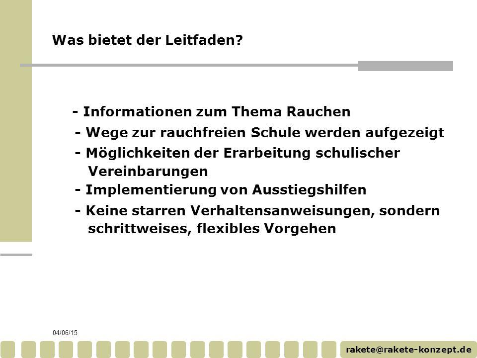 rakete@rakete-konzept.de 04/06/15 Was bietet der Leitfaden? - Informationen zum Thema Rauchen - Wege zur rauchfreien Schule werden aufgezeigt - Möglic