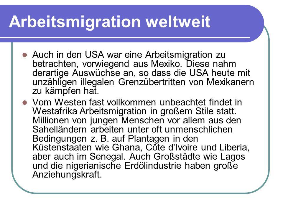 Arbeitsmigration weltweit Auch in den USA war eine Arbeitsmigration zu betrachten, vorwiegend aus Mexiko. Diese nahm derartige Auswüchse an, so dass d