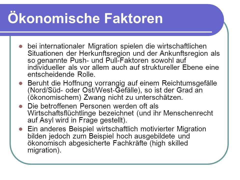 Ökonomische Faktoren bei internationaler Migration spielen die wirtschaftlichen Situationen der Herkunftsregion und der Ankunftsregion als so genannte Push- und Pull-Faktoren sowohl auf individueller als vor allem auch auf struktureller Ebene eine entscheidende Rolle.