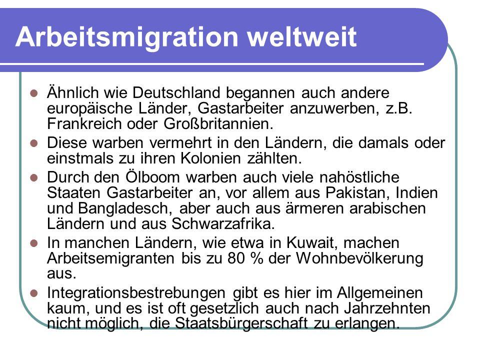 Arbeitsmigration weltweit Ähnlich wie Deutschland begannen auch andere europäische Länder, Gastarbeiter anzuwerben, z.B. Frankreich oder Großbritannie