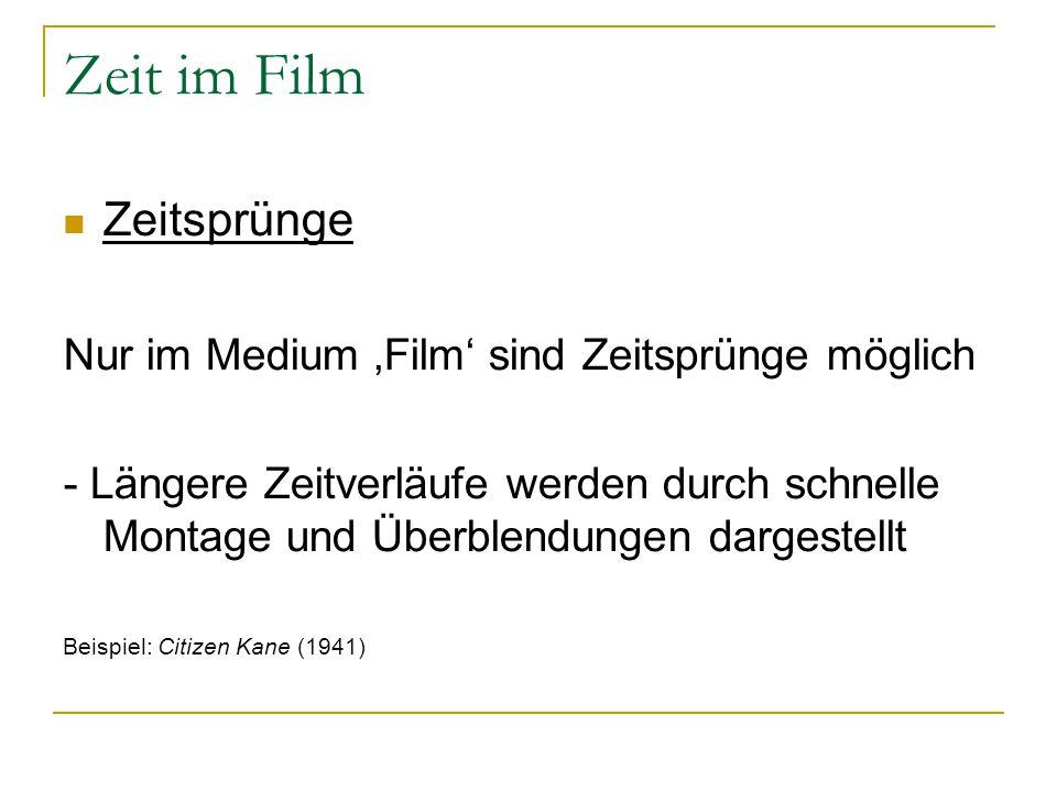 Zeit im Film Zeitsprünge Nur im Medium 'Film' sind Zeitsprünge möglich - Längere Zeitverläufe werden durch schnelle Montage und Überblendungen dargest