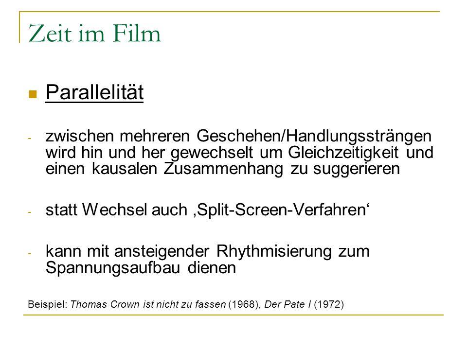 Zeit im Film Parallelität - zwischen mehreren Geschehen/Handlungssträngen wird hin und her gewechselt um Gleichzeitigkeit und einen kausalen Zusammenh