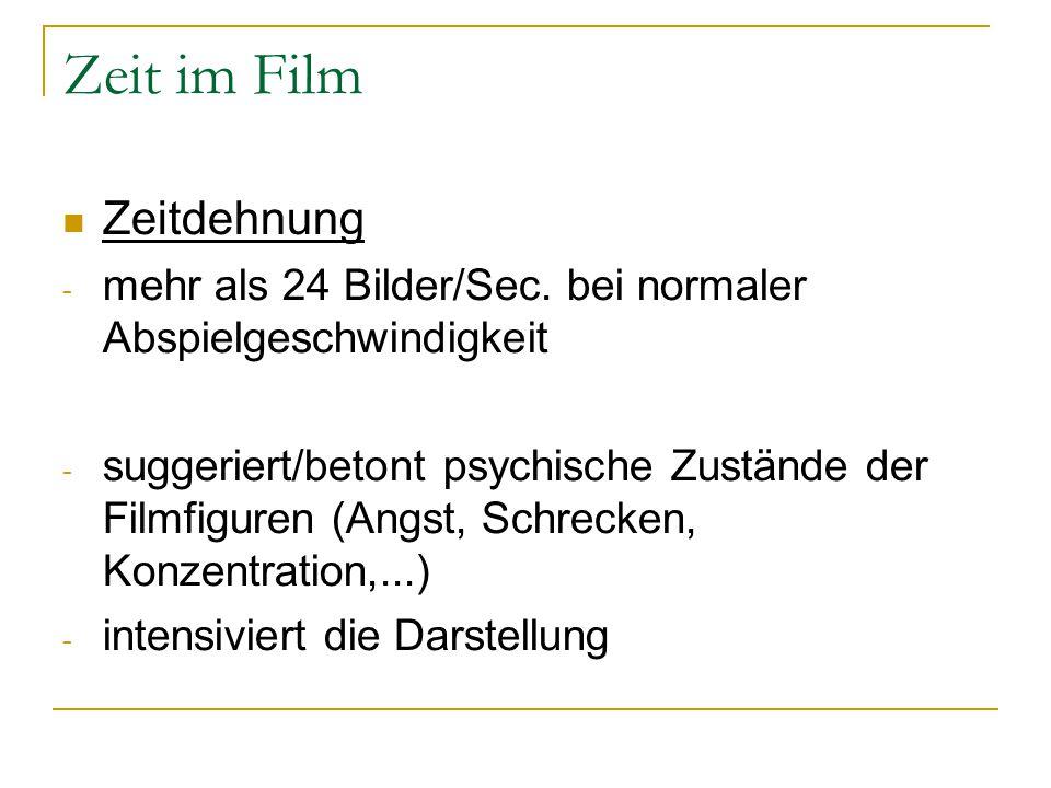 Zeit im Film Zeitdehnung - mehr als 24 Bilder/Sec. bei normaler Abspielgeschwindigkeit - suggeriert/betont psychische Zustände der Filmfiguren (Angst,