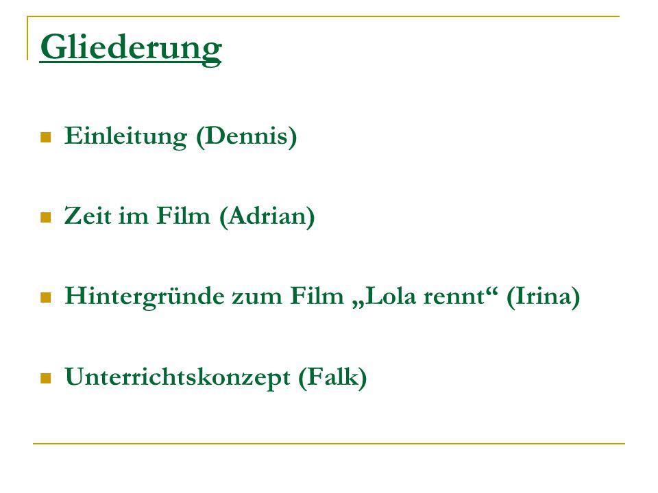 """Gliederung Einleitung (Dennis) Zeit im Film (Adrian) Hintergründe zum Film """"Lola rennt"""" (Irina) Unterrichtskonzept (Falk)"""