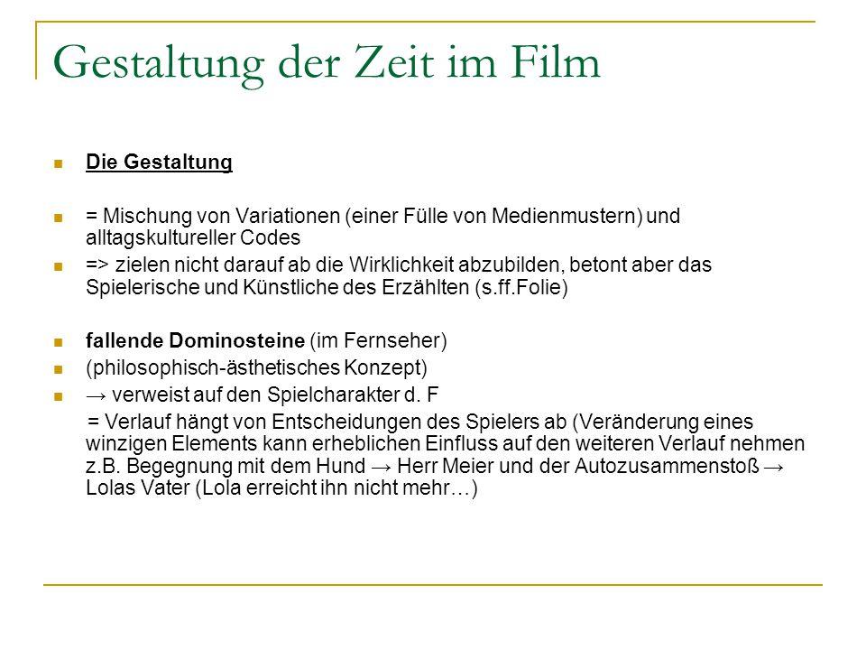Gestaltung der Zeit im Film Die Gestaltung = Mischung von Variationen (einer Fülle von Medienmustern) und alltagskultureller Codes => zielen nicht dar