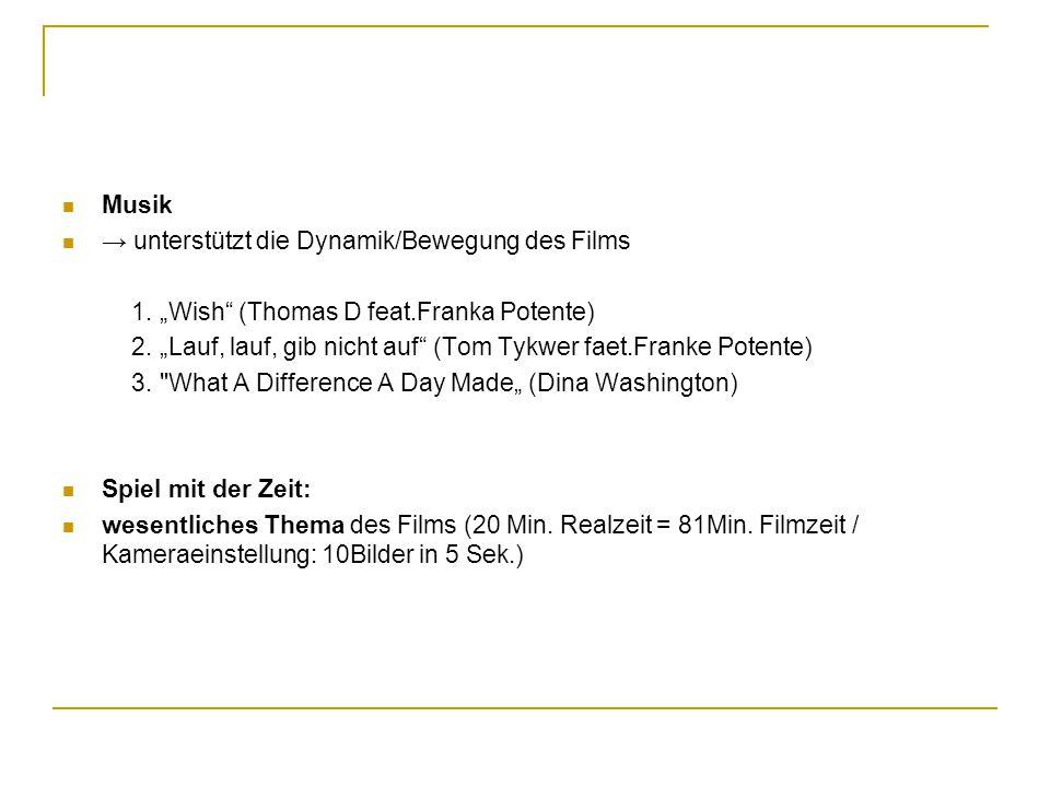 """Musik → unterstützt die Dynamik/Bewegung des Films 1. """"Wish"""" (Thomas D feat.Franka Potente) 2. """"Lauf, lauf, gib nicht auf"""" (Tom Tykwer faet.Franke Pot"""