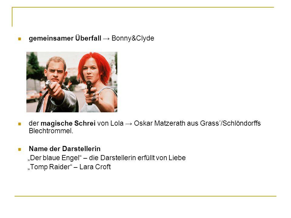 """gemeinsamer Überfall → Bonny&Clyde der magische Schrei von Lola → Oskar Matzerath aus Grass'/Schlöndorffs Blechtrommel. Name der Darstellerin """"Der bla"""