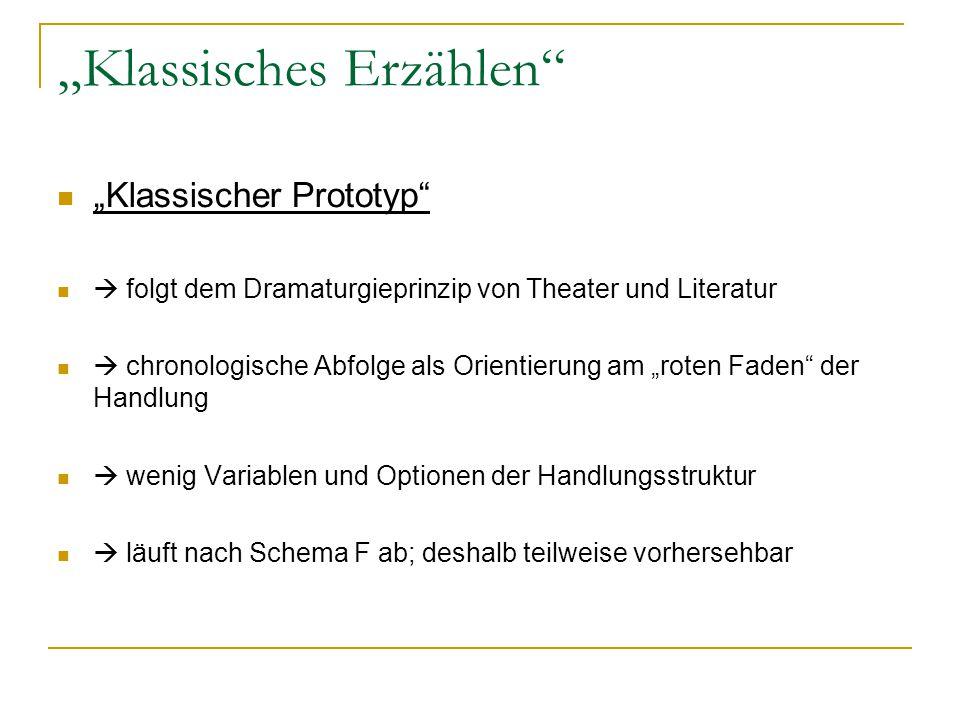 """""""Klassisches Erzählen"""" """"Klassischer Prototyp""""  folgt dem Dramaturgieprinzip von Theater und Literatur  chronologische Abfolge als Orientierung am """"r"""
