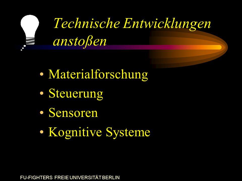 FU-FIGHTERS FREIE UNIVERSITÄT BERLIN Technische Entwicklungen anstoßen Materialforschung Steuerung Sensoren Kognitive Systeme