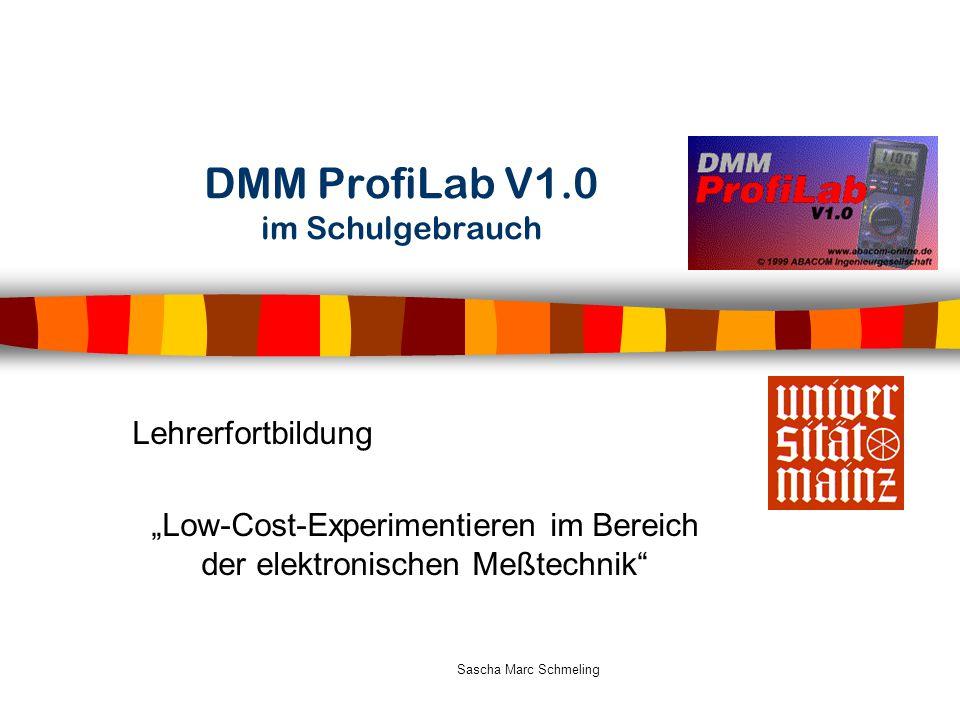 """Sascha Marc Schmeling DMM ProfiLab V1.0 im Schulgebrauch Lehrerfortbildung """"Low-Cost-Experimentieren im Bereich der elektronischen Meßtechnik"""""""