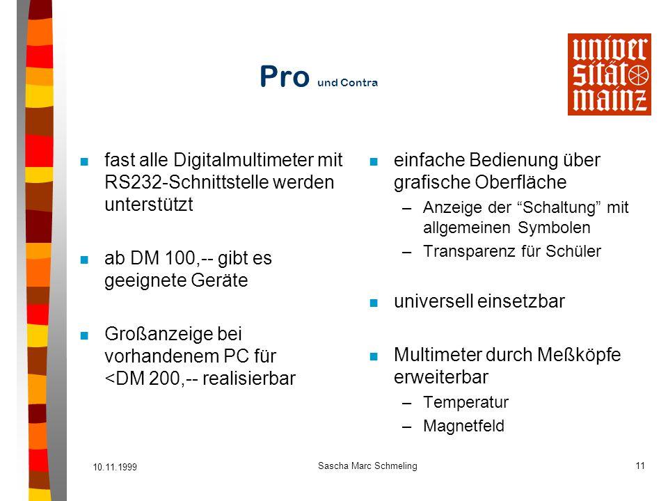 10.11.1999 Sascha Marc Schmeling11 Pro und Contra n fast alle Digitalmultimeter mit RS232-Schnittstelle werden unterstützt n ab DM 100,-- gibt es geei