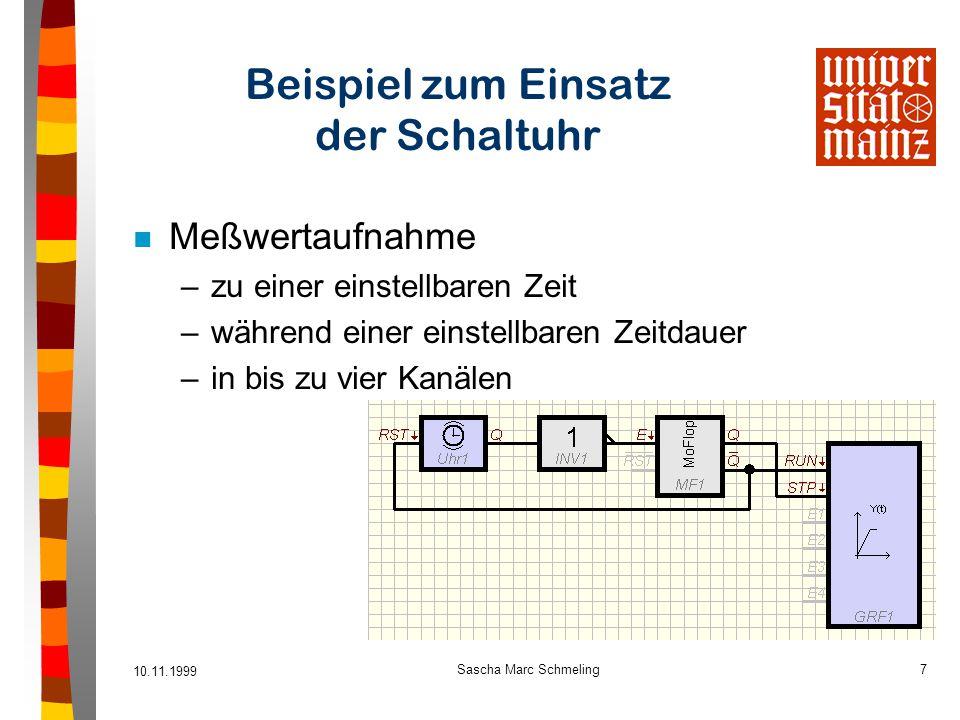 10.11.1999 Sascha Marc Schmeling7 Beispiel zum Einsatz der Schaltuhr n Meßwertaufnahme –zu einer einstellbaren Zeit –während einer einstellbaren Zeitd