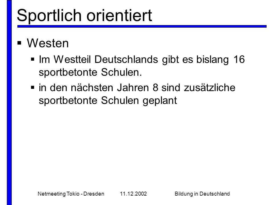 Netmeeting Tokio - Dresden11.12.2002Bildung in Deutschland Sportlich orientiert  Westen  Im Westteil Deutschlands gibt es bislang 16 sportbetonte Schulen.
