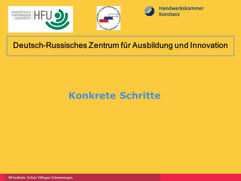 ©Friedhelm Schulz Villingen-Schwenningen Konkrete Schritte Deutsch-Russisches Zentrum für Ausbildung und Innovation