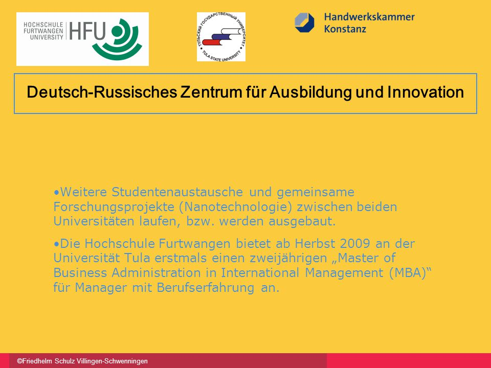 ©Friedhelm Schulz Villingen-Schwenningen Weitere Studentenaustausche und gemeinsame Forschungsprojekte (Nanotechnologie) zwischen beiden Universitäten laufen, bzw.