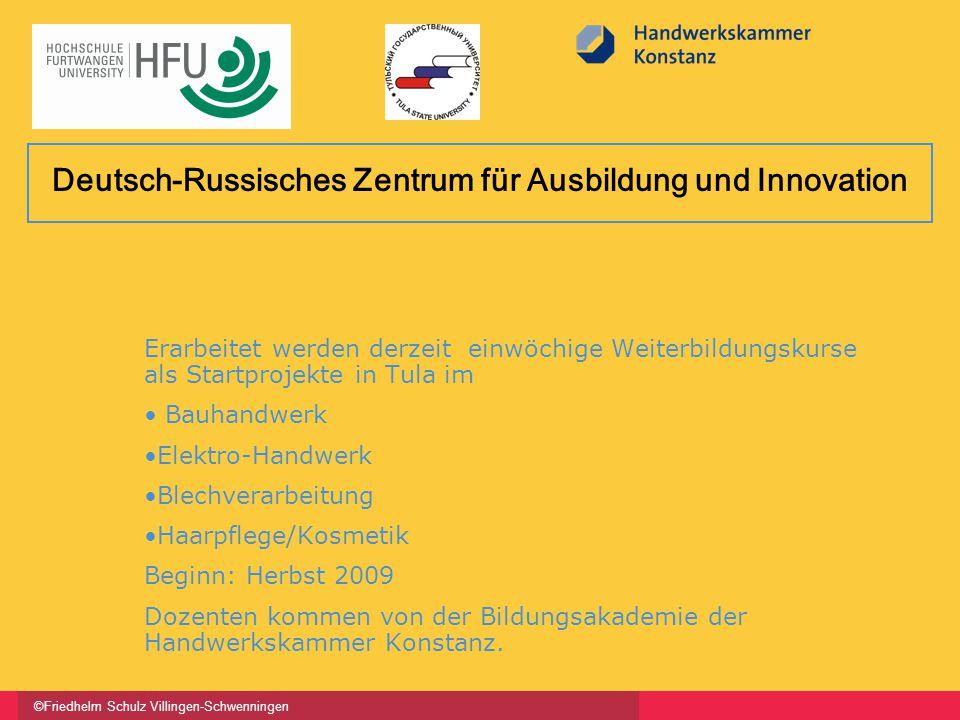 ©Friedhelm Schulz Villingen-Schwenningen Deutsch-Russisches Zentrum für Ausbildung und Innovation Erarbeitet werden derzeit einwöchige Weiterbildungsk